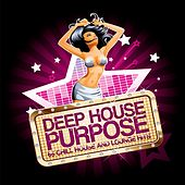 Deep House Purpose (65 Chill House and Lounge Hits) by Various Artists