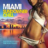 Play & Download Miami Sundowner Chill (Selected Cool Sexy Beats from the Best Beaches) by Various Artists | Napster