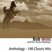 Play & Download Anthology (100 Classic Hits) [Remastered] by Bob Wills & His Texas Playboys | Napster