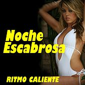 Play & Download Noche Escabrosa (Ritmo Caliente) by Various Artists | Napster