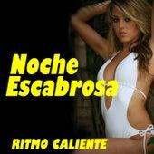 Noche Escabrosa (Ritmo Caliente) by Various Artists