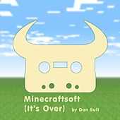 Play & Download Minecraftsoft (It's Over) by Dan Bull | Napster