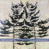 Play & Download I Thought You Were Sleeping by Matt Pond PA | Napster