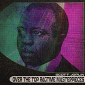 Over the Top Ragtime Masterpieces (Remastered) von Scott Joplin