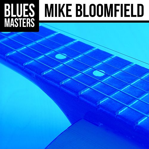 Play & Download Blues Masters: Mike Bloomfield by Mike Bloomfield | Napster