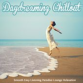 Daydreaming Chillout (Smooth Easy Listening Paradise Lounge Relaxation) by Various Artists