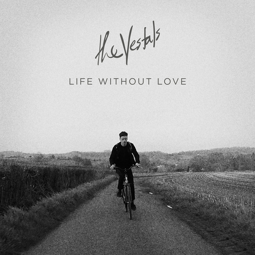 Life Without Love by The Vestals