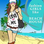 Play & Download Fashion Girls Like Beach House by Various Artists | Napster