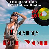 Here for You: The Best Hits (Les tubes radio: été 2014) by Various Artists
