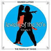 The Roots Of Tango - Jewels Of The 30's, Vol. 3 by Various Artists