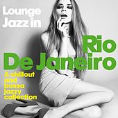 Play & Download Lounge Jazz in Rio De Janeiro (A Chillout and Bossa Jazzy Collection) by Various Artists | Napster