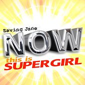 Now This Is SuperGirl by Saving Jane