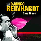 Play & Download Blue Moon (Some of His Best Hits and Songs) by Django Reinhardt | Napster