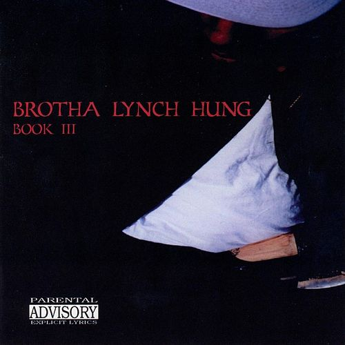 Play & Download Book III: The Best of Brotha Lynch Hung by Brotha Lynch Hung | Napster