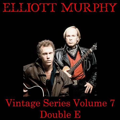 Vintage Series, Vol. 7 (Double E) by Elliott Murphy