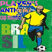 Brasil Players Anthems, Cup Mundial (Football Festival Soccer Sounds of the Clubs) by Various Artists