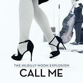 Play & Download Call Me by Hillbilly Moon Explosion | Napster