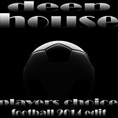 Play & Download Deep House Players Choice, Football 2014 Edit (Essential Wm World Soccer Anthems) by Various Artists | Napster