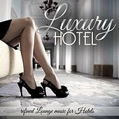 Luxury Hotel (Refined Lounge Music for Hotels) by Various Artists