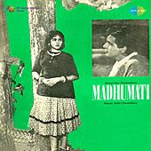 Madhumati (Original Motion Picture Soundtrack) by Various Artists