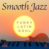 Smooth Jazz Relaxing Music, Vol. 8 (Funky, Latin, Soul) by Smooth Jazz Band Francesco Digilio