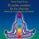 Play & Download El Poder Curativo de los Chacras: Música de la Meditación Maravillosa by Gomer Edwin Evans | Napster