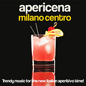Apericena Milano centro (Trendy Music for the New Italian Aperitivo Time!) by Various Artists