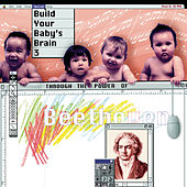 Play & Download Build Your Baby's Brain Vol. 3 - Through the Power of Beethoven by Various Artists | Napster