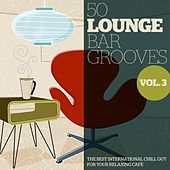 50 Lounge Bar Grooves, Vol. 3 (The Best International Chillout for Your Relaxing Cafè) by Various Artists