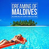 Dreaming of Maldives (Relaxing Chill out Luxury Lounge Selection) by Various Artists