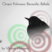 Play & Download Chopin: Polonaise, Barcarolle, Ballade by Vladimir Horowitz | Napster