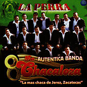 Play & Download La Perra by La Chacaloza De Jerez, Zacatecas | Napster