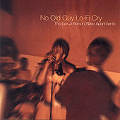 Play & Download No Old Guy Lo-Fi Cry by Thomas Jefferson Slave Apartments | Napster
