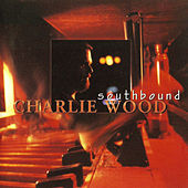 Play & Download Southbound by Charlie Wood | Napster