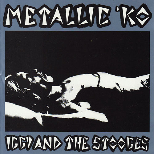 Play & Download Metallic K.O. - The Original 1976 Album by The Stooges | Napster