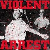 Violent Arrest by Violent Arrest