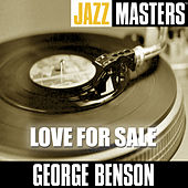 Play & Download Jazz Masters: Love For Sale by George Benson | Napster