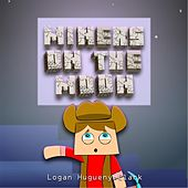 Miners On the Moon by Logan Hugueny-Clark