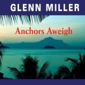 Anchors Aweigh by Glenn Miller
