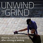 Play & Download Unwind the Grind (Relaxing Music for Stretching After Running or Walking) by Various Artists | Napster