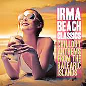 Irma Beach Classics (Chillout Anthems from the Balearic Islands) by Various Artists