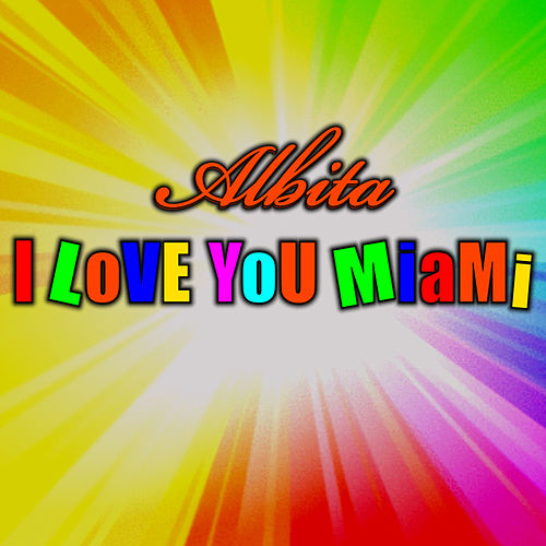 I Love You Miami von Albita