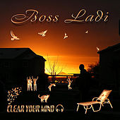 Clear Your Mind by Boss Ladi