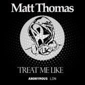 Treat Me Like by Matt Thomas