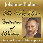 Play & Download The Very Best Collection of Brahms: Greatest Classical Masterpieces by Various Artists | Napster