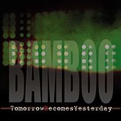 Tomorrows Becomes Yesterday by Bamboo