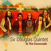 Play & Download At the Crossroads by Sir Douglas Quintet | Napster