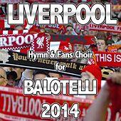 Play & Download Liverpool (Hymn & Fans Choir for Balotelli 2014) by Various Artists | Napster