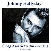 Play & Download Sings America's Rockin' Hits (Remastered 2014) by Johnny Hallyday | Napster