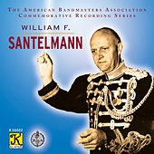 Play & Download The American Bandmasters Association Commemorative Recording Series: William F. Santelmann by The President's Own United States Marine Band | Napster